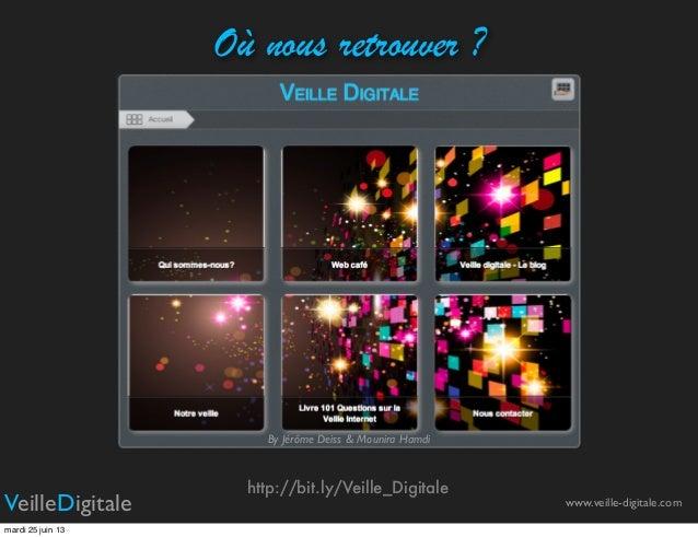 Où nous retrouver ?http://bit.ly/Veille_DigitaleBy Jérôme Deiss & Mounira Hamdiwww.veille-digitale.comVeilleDigitalemardi ...