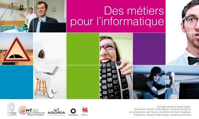 Des métiers pour l'informatique  Ouvrage réalisé par Sarah Gallez, chercheuse, Faculté d'Informatique - Université de Namu...