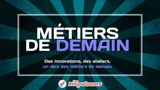 MÉTIERS DE DEMAIN Des innovations, des ateliers, un dico des métiers de demain