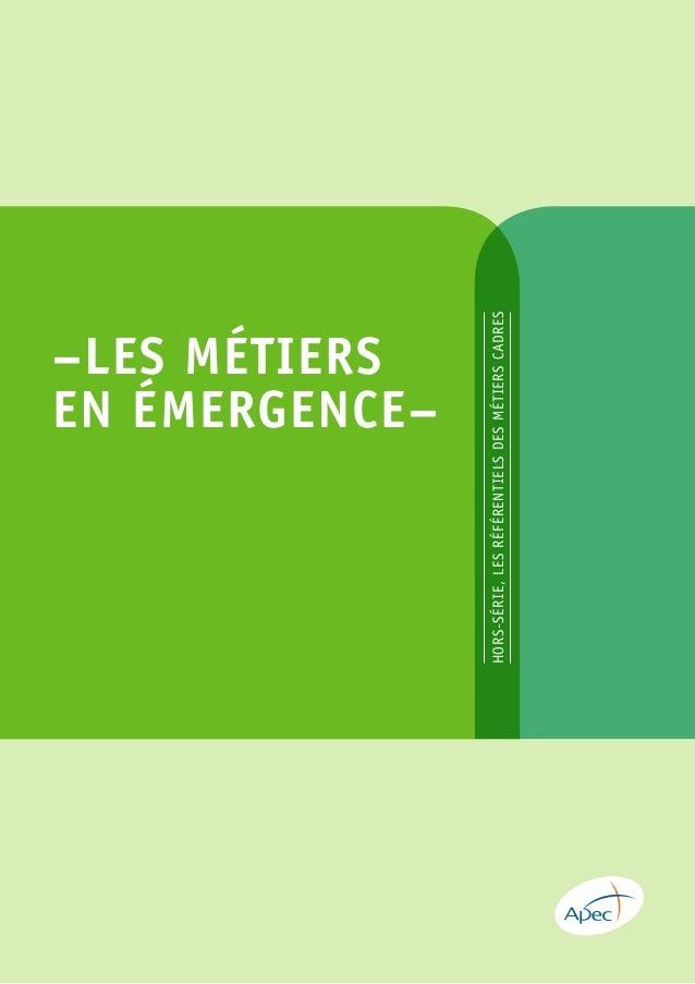 –LES MÉTIERS EN ÉMERGENCE– HORS-SÉRIE,LESRÉFÉRENTIELSDESMÉTIERSCADRES www.apec.fr ISBN 978-2-7336-06773 ISSN 1771-9275 DAN...