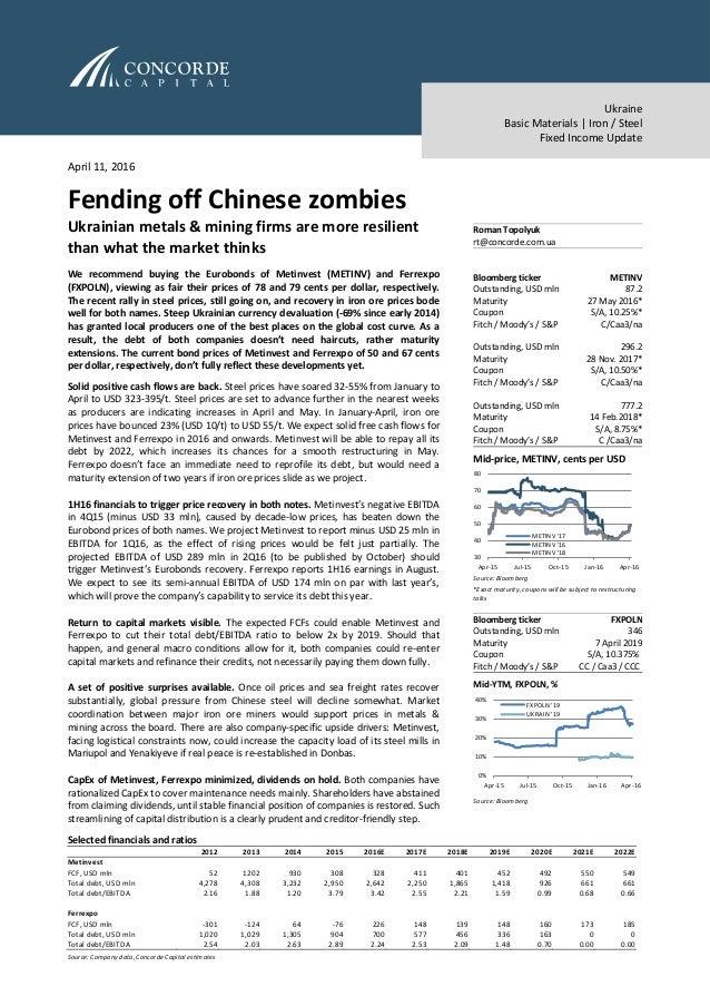 Ukraine Basic Materials | Iron / Steel Fixed Income Update April 11, 2016 Fending off Chinese zombies Ukrainian metals & m...