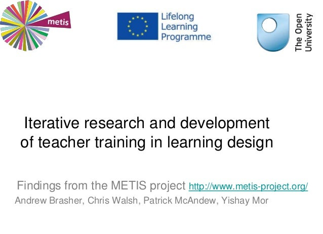 Iterative research and developmentof teacher training in learning designFindings from the METIS project http://www.metis-p...