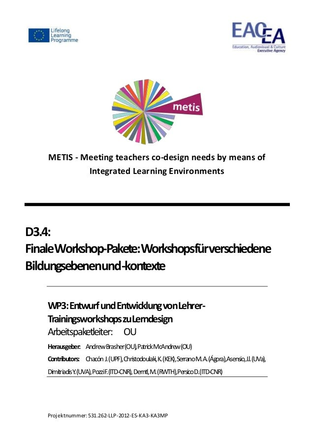 Projektnummer:531.262-LLP-2012-ES-KA3-KA3MP METIS - Meeting teachers co-design needs by means of Integrated Learning Envir...