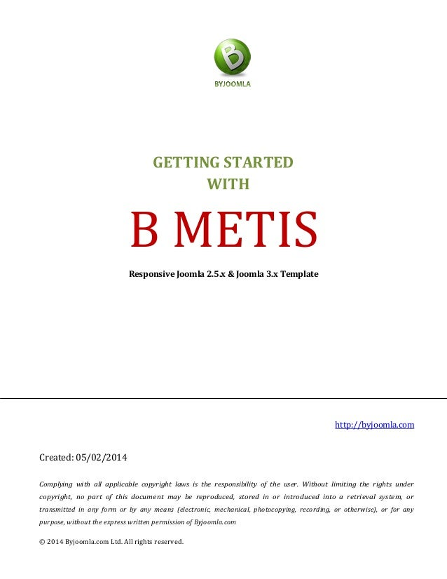 GETTING STARTED WITH B METIS Responsive Joomla 2.5.x & Joomla 3.x Template http://byjoomla.com Created: 05/02/2014 Complyi...