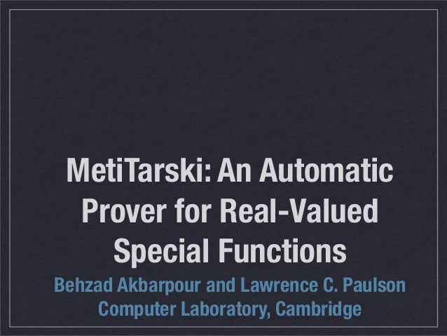 MetiTarski: An Automatic Prover for Real-Valued Special Functions Behzad Akbarpour and Lawrence C. Paulson Computer Labora...