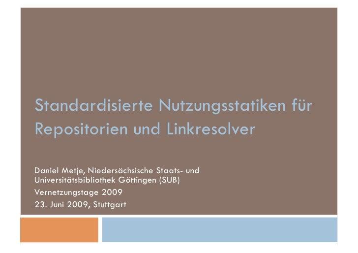 Standardisierte Nutzungsstatiken für Repositorien und Linkresolver  Daniel Metje, Niedersächsische Staats- und Universität...