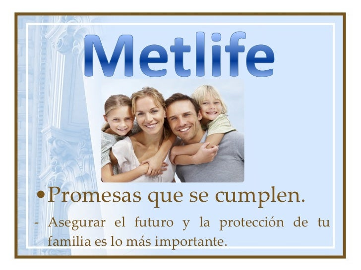 <ul><li>Promesas que se cumplen. </li></ul><ul><li>- Asegurar el futuro y la protección de tu familia es lo más importante...