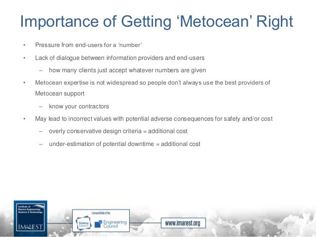 Importance of Getting 'Metocean' Right • Pressure from end-users for a 'number' • Lack of dialogue between information pro...