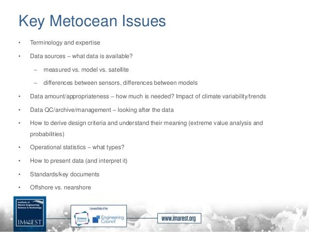Key Metocean Issues • Terminology and expertise • Data sources – what data is available? – measured vs. model vs. satellit...