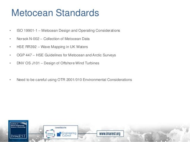Metocean Standards • ISO 19901-1 – Metocean Design and Operating Considerations • Norsok N-002 – Collection of Metocean Da...