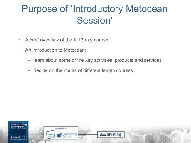 Purpose of 'Introductory Metocean Session' • A brief overview of the full 3 day course • An introduction to Metocean: – le...