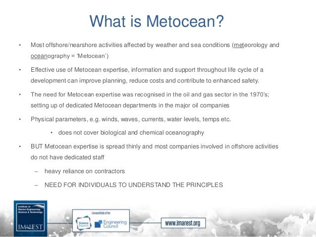 What is Metocean? • Most offshore/nearshore activities affected by weather and sea conditions (meteorology and oceanograph...