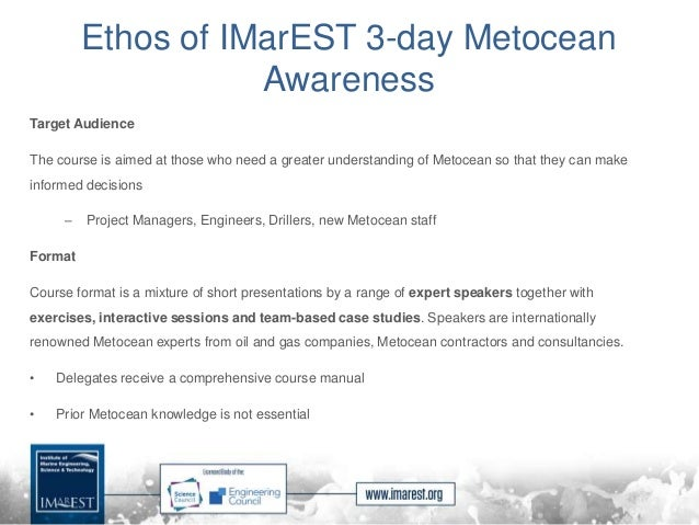 Ethos of IMarEST 3-day Metocean Awareness Target Audience The course is aimed at those who need a greater understanding of...