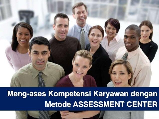 1 Meng-ases Kompetensi Karyawan dengan Metode ASSESSMENT CENTER