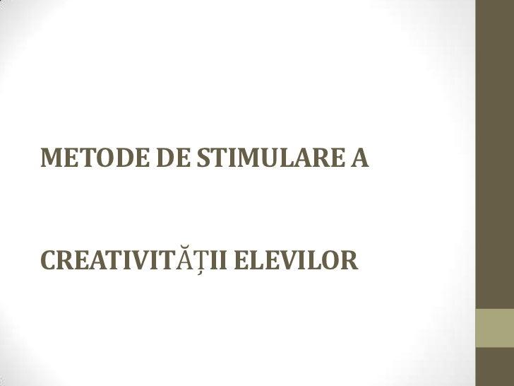 METODE DE STIMULARE ACREATIVITĂŢII ELEVILOR