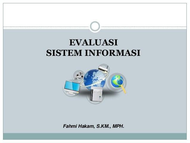 EVALUASI SISTEM INFORMASI Fahmi Hakam, S.KM., MPH.