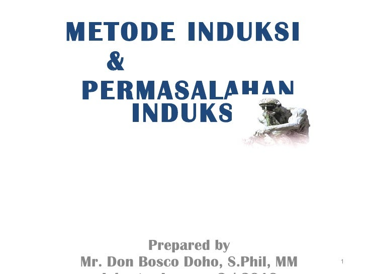 METODE INDUKSI  &  PERMASALAHAN INDUKSI Prepared by Mr. Don Bosco Doho, S.Phil, MM Jakarta, January 2 nd  2010
