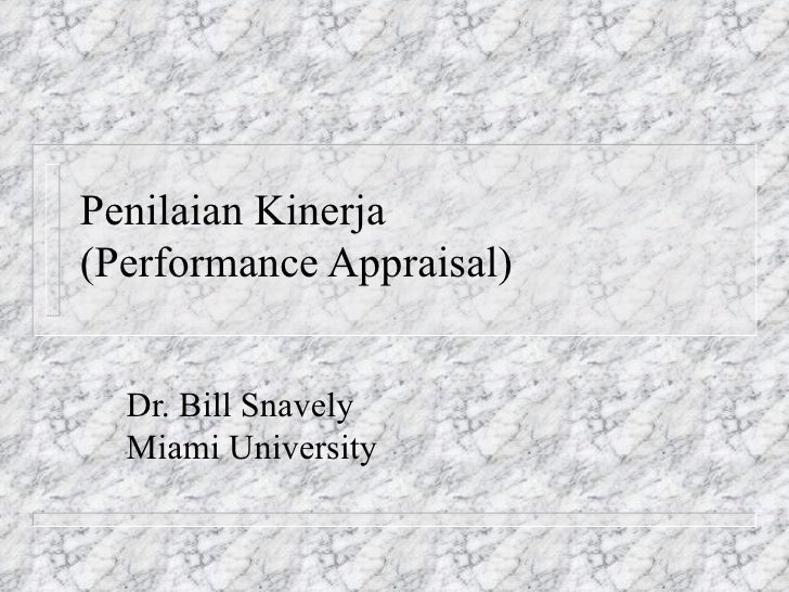 Penilaian Kinerja  (Performance Appraisal) Dr. Bill Snavely Miami University