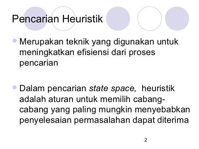 Pencarian Heuristik Merupakanteknik yang digunakan untuk meningkatkan efisiensi dari proses pencarian Dalam pencarian st...