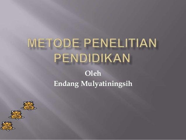 Oleh Endang Mulyatiningsih