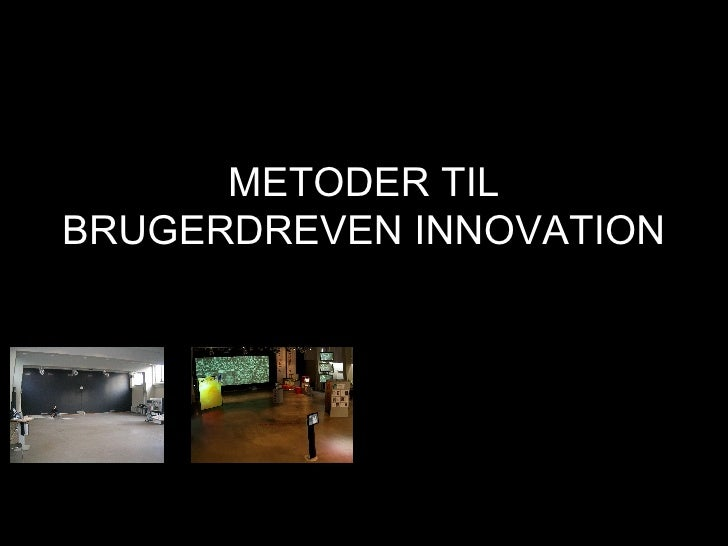 METODER TIL BRUGERDREVEN INNOVATION