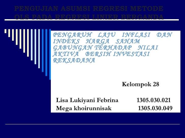 PENGUJIAN ASUMSI REGRESI METODE OLS PADA REGRESI LINIER BERGANDA PENGARUH  LAJU  INFLASI  DAN INDEKS  HARGA  SAHAM  GABUNG...