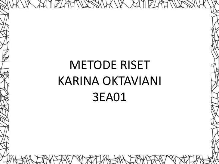 METODE RISETKARINA OKTAVIANI     3EA01