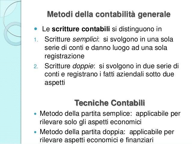 Metodi della contabilità generale  Le scritture contabili si distinguono in 1. Scritture semplici: si svolgono in una sol...