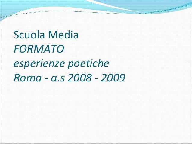 Scuola Media FORMATO esperienze poetiche Roma - a.s 2008 - 2009