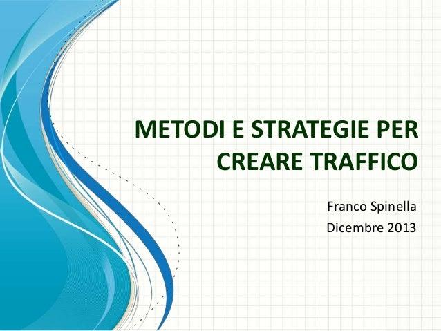 METODI E STRATEGIE PER CREARE TRAFFICO Franco Spinella Dicembre 2013