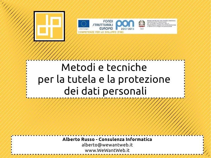 Metodi e tecnicheper la tutela e la protezione      dei dati personali     Alberto Russo - Consulenza Informatica         ...