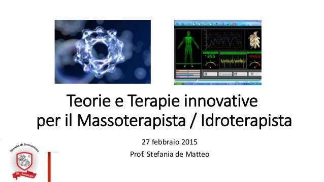 Teorie e Terapie innovative per il Massoterapista / Idroterapista 27 febbraio 2015 Prof. Stefania de Matteo