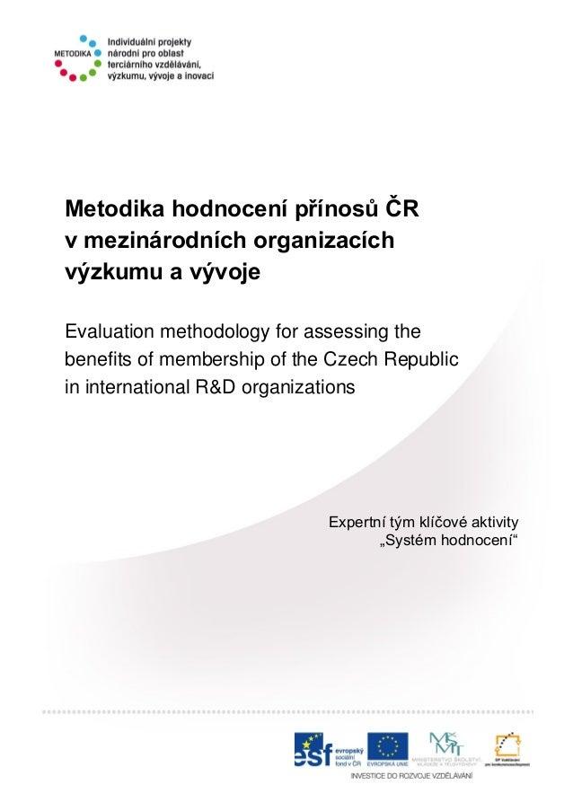 """Expertní tým klíčové aktivity """"Systém hodnocení"""" Metodika hodnocení přínosů ČR v mezinárodních organizacích výzkumu a vývo..."""