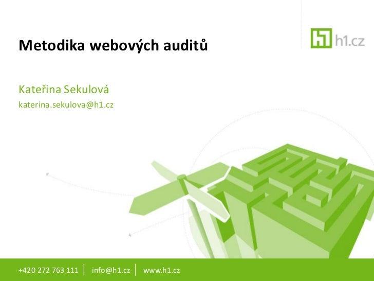 Metodika webových auditůKateřina Sekulovákaterina.sekulova@h1.cz+420 272 763 111   info@h1.cz   www.h1.cz