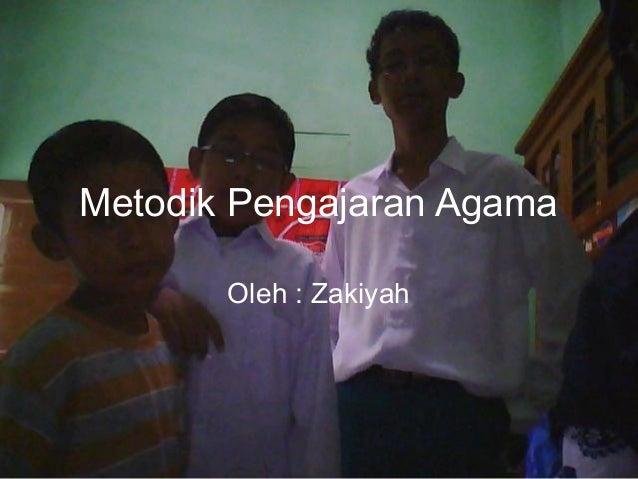 Metodik Pengajaran Agama Oleh : Zakiyah