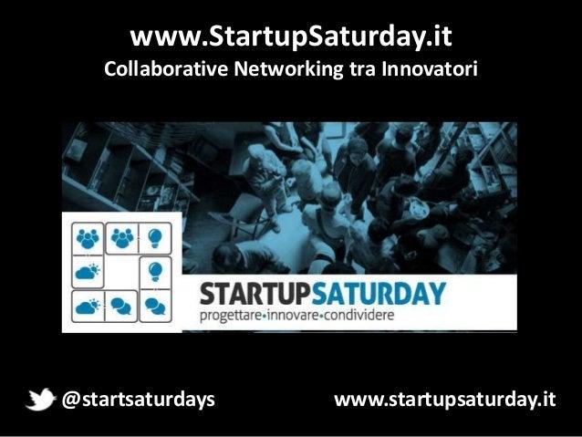 www.StartupSaturday.it Collaborative Networking tra Innovatori  @startsaturdays  www.startupsaturday.it