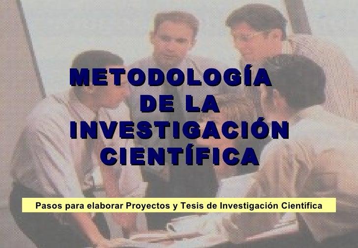 METODOLOGÍA  DE LA INVESTIGACIÓN CIENTÍFICA Pasos para elaborar Proyectos y Tesis de Investigación Científica
