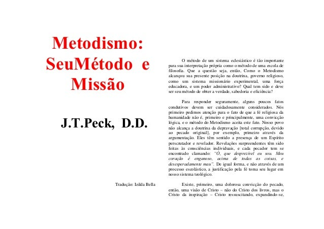 Metodismo: SeuMétodo e Missão J.T.Peck, D.D.  Tradução: Izilda Bella  O método de um sistema eclesiástico é tão importante...