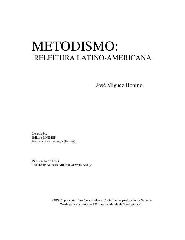 METODISMO: RELEITURA LATINO-AMERICANA  José Miguez Bonino  Co-edição: Editora UNIMEP Faculdade de Teologia (Editeo)  Publi...