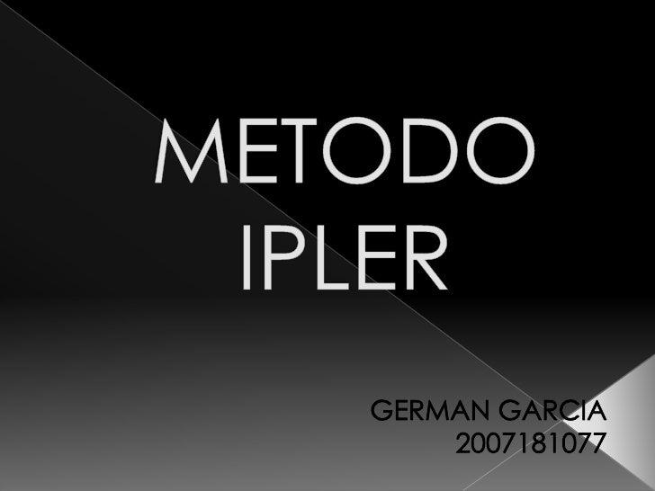 METODOIPLER<br />GERMAN GARCIA<br />2007181077<br />