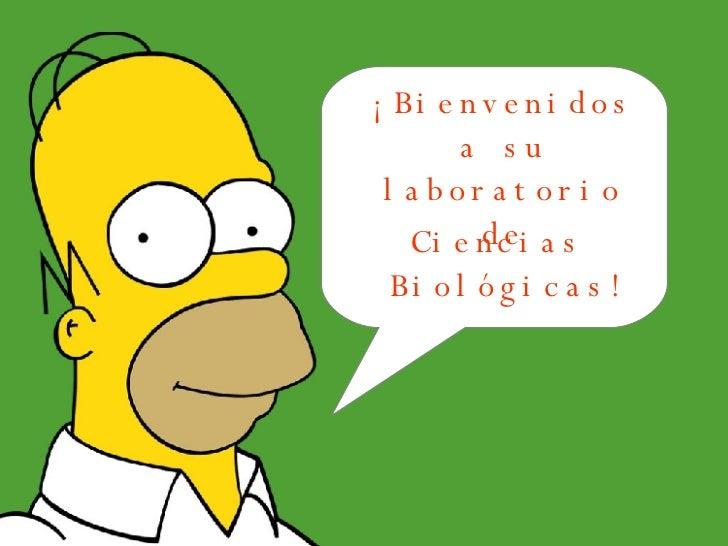 ¡Bienvenidos a su laboratorio de <ul><li>Ciencias Biológicas! </li></ul>