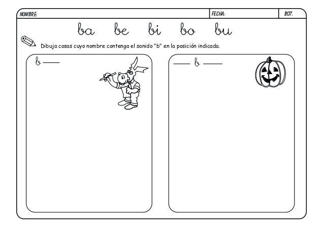 """B07. Dibuja cosas cuyo nombre contenga el sonido """"b"""" en la posición indicada. b b FECHA:NOMBRE: ba be bi bo bu"""