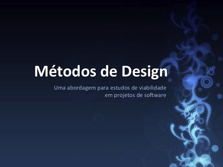 Métodos de Design    Uma abordagem para estudos de viabilidade                          em projetos ...