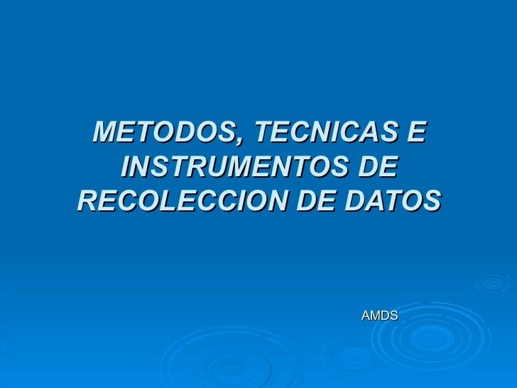 METODOS, TECNICAS E INSTRUMENTOS DE RECOLECCION DE DATOS AMDS