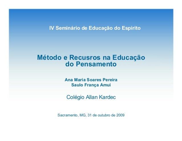 IV Seminário de Educação do EspíritoMétodo e Recusros na Educaçãodo PensamentoAna Maria Soares PereiraSaulo França AmuiCol...