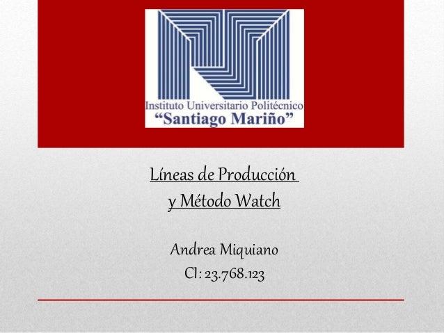 Líneas de Producción y Método Watch Andrea Miquiano CI: 23.768.123