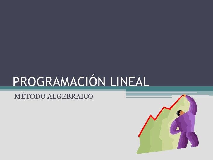 PROGRAMACIÓN LINEAL<br />MÉTODO ALGEBRAICO<br />