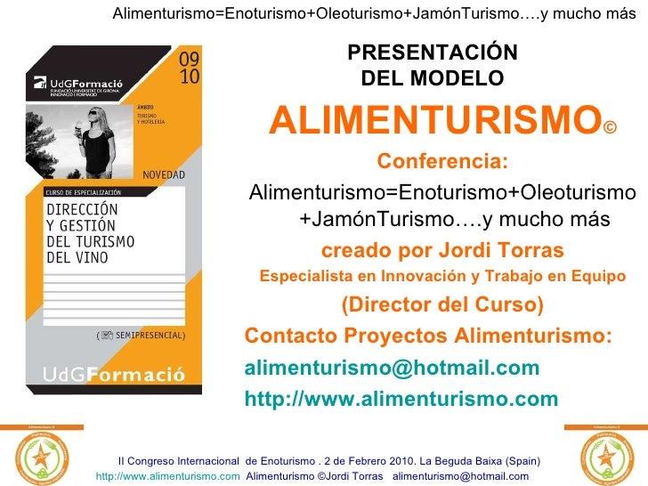 ALIMENTURISMO © Conferencia: Alimenturismo=Enoturismo+Oleoturismo+JamónTurismo….y mucho más creado por Jordi Torras Especi...