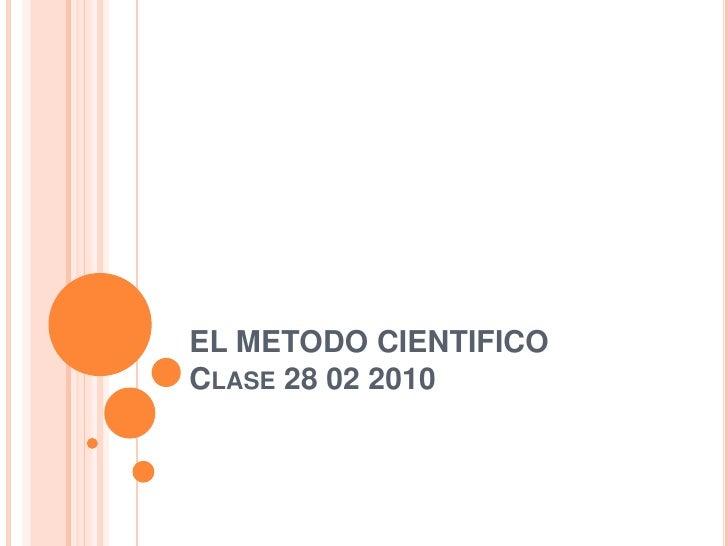 EL METODO CIENTIFICOClase 28 02 2010 <br />