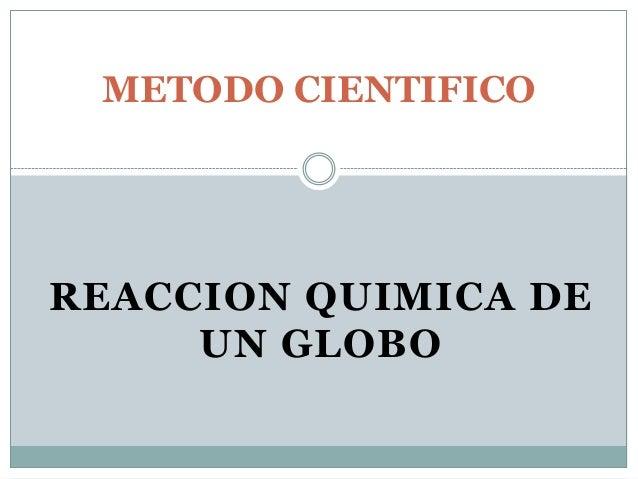 REACCION QUIMICA DEUN GLOBOMETODO CIENTIFICO